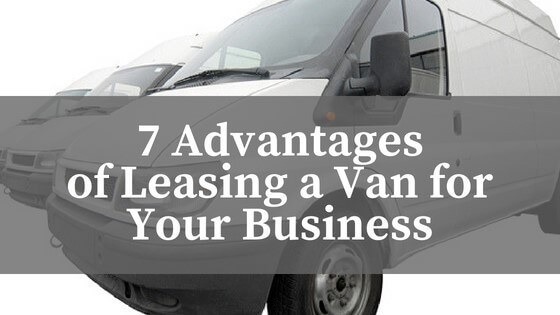 7 Advantages of Leasing a Van for your Business